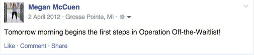 Screenshot from Megan McCuen's Facebook on April 2, 2012 reads: Tomorrow morning begins the first steps in Operation Off-the-Waitlist!