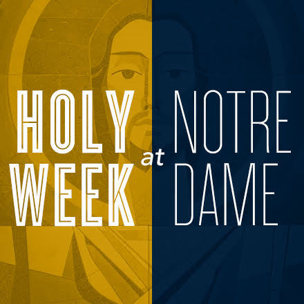 Holy Week at Notre Dame